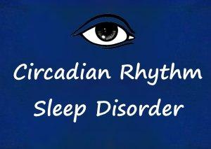Circadian Rhythm Sleep Disorder